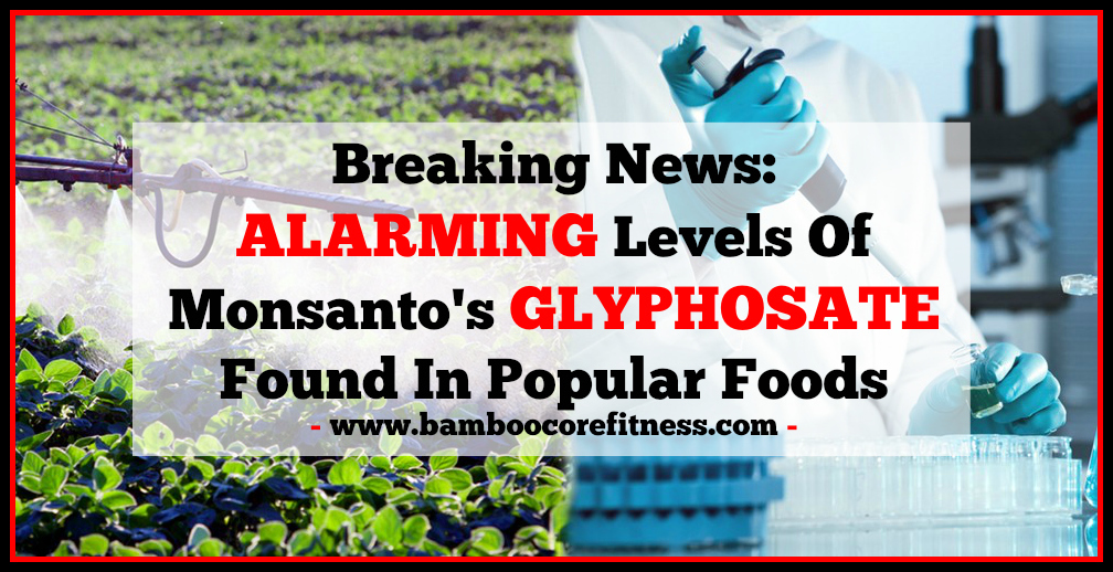 Breaking News: Alarming Levels Of Monsanto's Glyphosate Found In ...